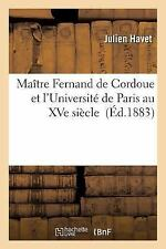 Maitre Fernand de Cordoue et l'Universite de Paris Au Xve Siecle by Havet-J...