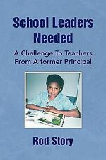 School Leaders Needed : A Challenge to Teachers from A former Principal by...