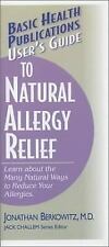 User's Guide to Natural Allergy Relief : Learn about the Many Natural Ways to...