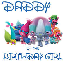 Trolls # 15 - T Shirt Iron On Transfer - Daddy of Birthday Girl