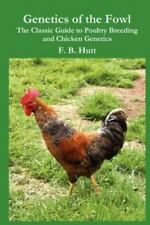 Genetics of the Fowl : The Classic Guide to Poultry Breeding and Chicken...