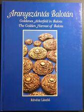 The Golden Harvest of Balota - Hungarian Archaeology