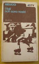 I FIGLI NON SONO NOSTRI  di MEUCCI  -tascabili VALLECCHI-  1974