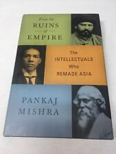 From the Ruins of Empire the Intellectuals Who Remade Asia: Pankaj Mishra