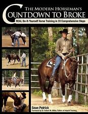 The Modern Horseman's Countdown to Broke : Real Do-It-Yourself Horse Training...