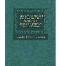 The Living Method for Learning How to Think in Spanish - Primary Source Edition