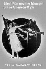 Silent Film and the Triumph of the American Myth by Paula Marantz Cohen