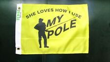 """Boat flag 12X18in. Boat Flags """"She Loves How I use My Pole"""" boat flags funny new"""