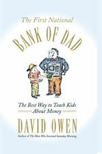 The First National Bank of Dad : The Best Way to Teach Kids about Money by...