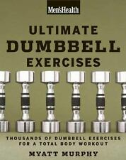 Men's Health Ultimate Dumbbell Guide: More Than 21,000 Moves Designed to Build M