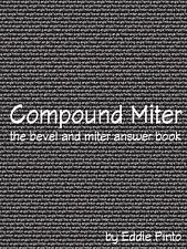 Compound Miter: The Bevel and Miter Answer Book by Pinto, Eddie