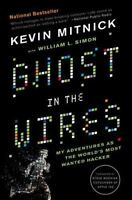 Ghost in the Wires: My Adventures as the World's Most Wanted Hacker: By Mitni...