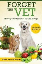Forget the Vet : Homeopathic Remedies for Cats and Dogs by Pennie Cartawick...