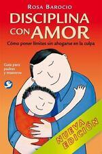Disciplina con Amor : C?mo Poner l?mites Sin Ahogarse en la Culpa: By Barocio...