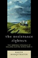 The Resistance Fighters: The Immense Struggle of Holland during World War II:...