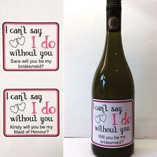 Will You Be My Bridesmaid/Maid Of Honour Wine/Prosecco Sticker. Personalised