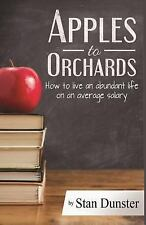 Apples to Orchards : How to Live an Abundant Live on an Average Salary by...