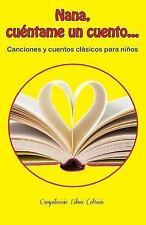 Nana, Cuéntame un Cuento... : Canciones y Cuentos Clásicos para Niños by...