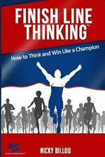 Finish Line Thinkingtm : How to Think and Win Like a Champion by Nicky Billou...