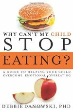Why Cant My Child Stop Eating?: A Guide to Helpin