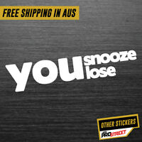 YOU SNOOZE YOU LOSE JDM CAR STICKER DECAL Drift Turbo Euro Fast Vinyl #0371
