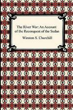 The River War: An Account of the Reconquest of the Sudan by Winston S. Churchill