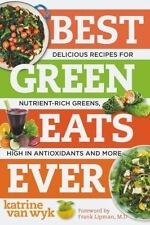 Best Green Eats Ever: Delicious Recipes for Nutrient-Rich Leafy Green by van Wyk