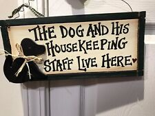 The Dog And His Housekeeping Staff Live Here Wood Sign Art Plaque Green Black