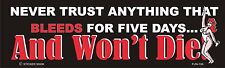 """Decal FUN106 Never Trust Anything That Bleeds For 5 Days and Won't Die 3"""" X 10"""""""