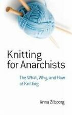 Knitting for Anarchists: The What, Why and How of Knitting: By Zilboorg, Anna