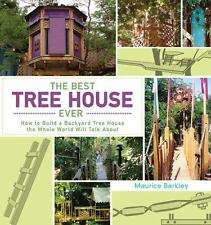 The Best Tree House Ever: How to Build a Backyard Tree House the Whole World Wil