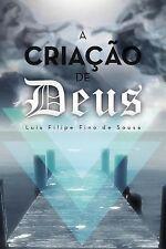 A Criaçao de Deus : O Primogénito e o Verbo by Luis Filipe Fino De Sousa...