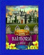 My Home Is My Castle Balmoral Castle : Balmoral Castle by Amie Jane Leavitt
