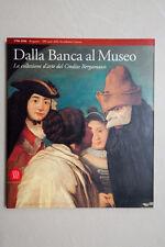 DALLA BANCA AL MUSEO - Collezione d'Arte del Credito Bergamasco - Skira - 1996