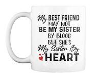 Great gift My Best Friend May Not Be Sister Gift Coffee Mug Gift Coffee Mug