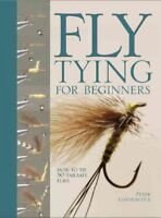 Fly Tying for Beginners : How to Tie 50 Failsafe Flies, Hardcover by Gatherco...