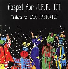 Gospel for J.F.P. III: Tribute To Jaco Pastorius by Various Artists (CD, Feb-2006, MoonJune Records)