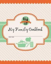 My Family Cookbook : 200 Recipe Pages!!! Write Your Own Recipe Book Using Thi...