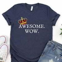 Awesome Wow Shirt, King George Tee, Hamilton Shirt, Broadway Musical Shirt