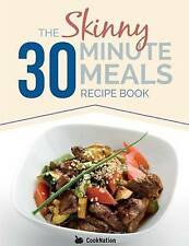The Skinny 30 Minute Meals Recipe Book: Great Food, Easy Recipes, Prepared & Coo