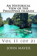 An Historical View of the Philippine Islands : Vol II (of 2) by John Maver...