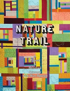 Nature Trail : A Pieced & Stitched Journey With Sue Spargo