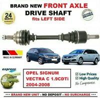 FOR OPEL SIGNUM VECTRA C GTS 1.9CDTi 2004-2008 1x NEW FRONT AXLE LEFT DRIVESHAFT
