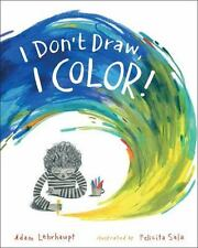 I Don't Draw, I Color! by Adam Lehrhaupt (2017, Picture Book)