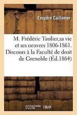 M. Frederic Taulier, Sa Vie Et Ses Oeuvres 1806-1861. Discours a la Faculte...