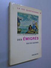 DUC DE CASTRIES - LA VIE QUOTIDIENNE DES EMIGRES - 1966 - HACHETTE - HISTOIRE