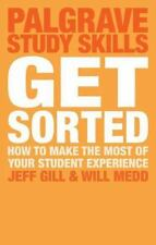 Palgrave Study Skills: Get Sorted : How to Make the Most of Your Student...