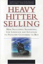 Heavy Hitter Selling: How Successful Salespeople Use Language and Intuition to