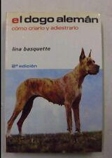 EL DOGO ALEMAN. COMO CRIARLO Y ADIESTRARLO - LINA BASQUETTE