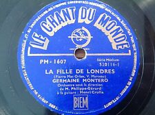 78 rpm- GERMAINE MONTERO - la fille de Londres - LE CHANT DU MONDE PM 1607